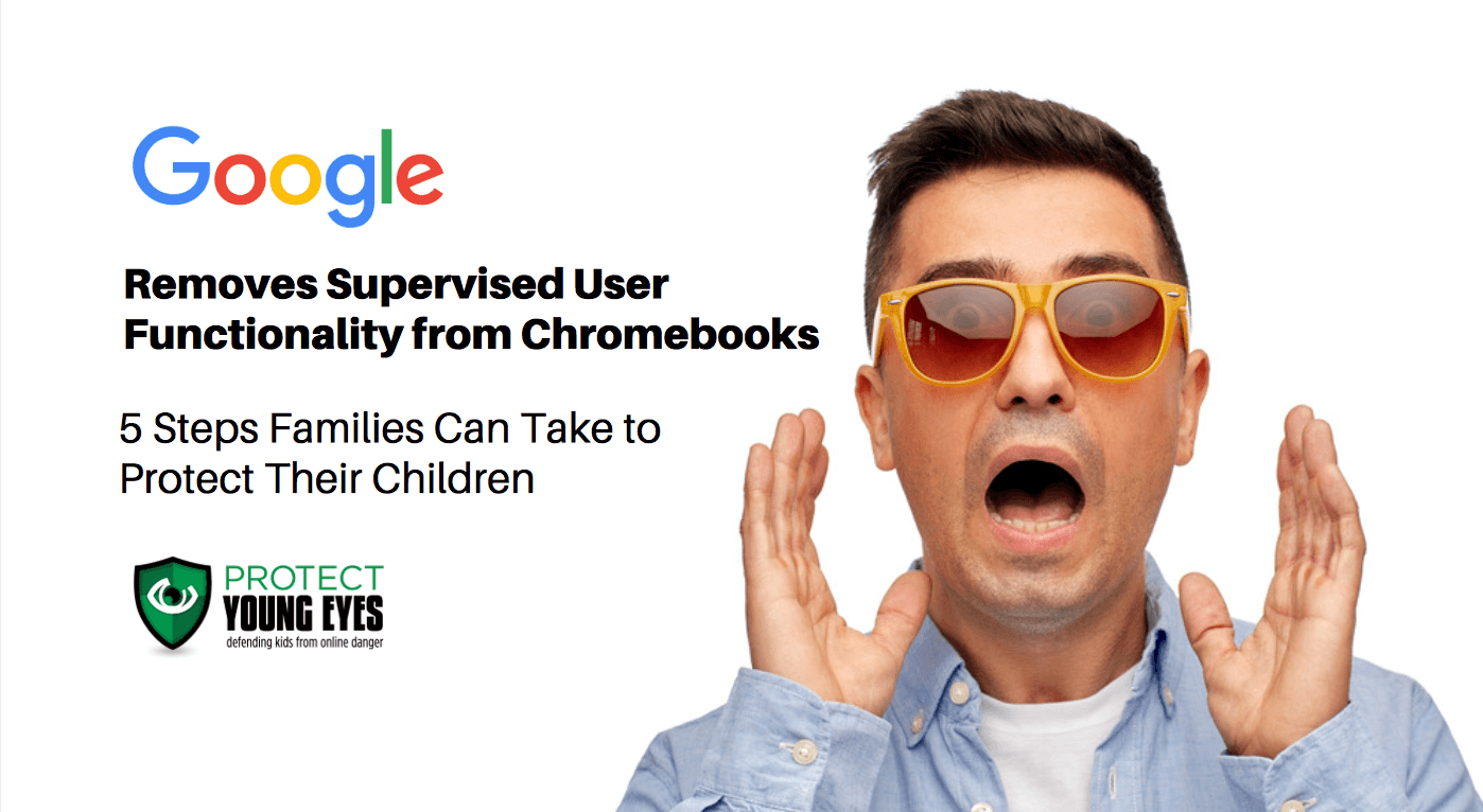 Google Quits Chromebook Supervised Users! A Protect Young Eyes Blog