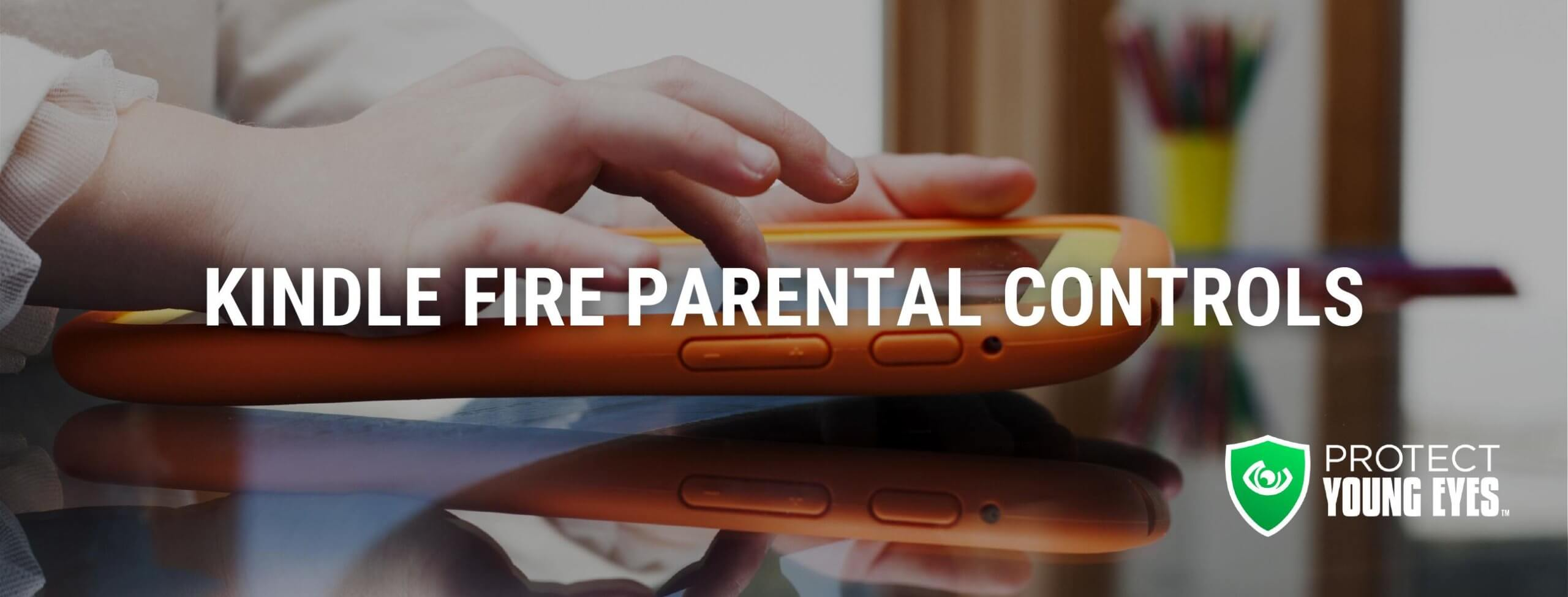 Kindle Fire Parental Controls PYE