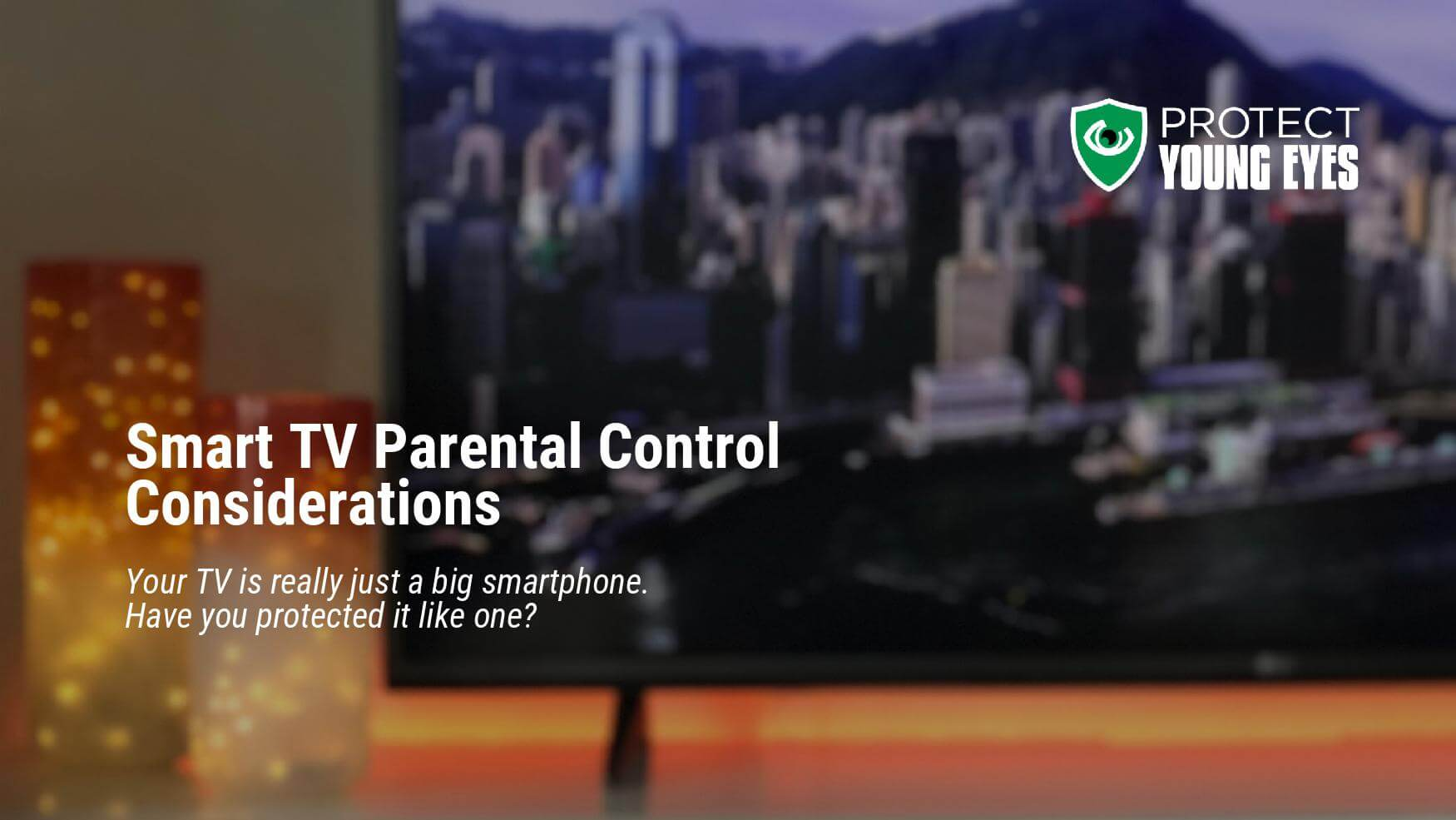 How to Protect Kids from the Smart TV - Protect Young Eyes Blog